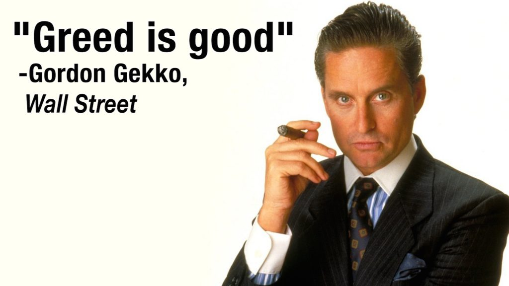 Gordon Gekko, greed is good