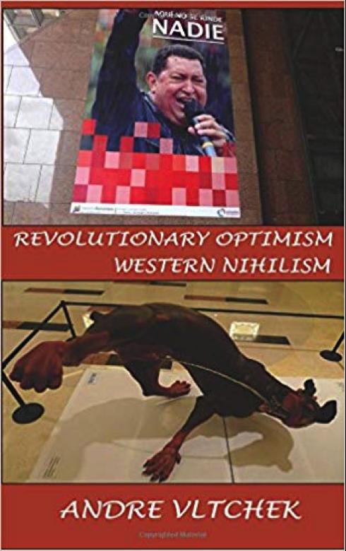 Revolutionary Optimism, Western Nihilism by Andre Vltchek