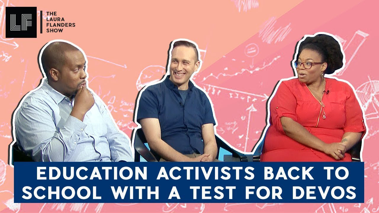 Laura Flanders Show: Education Activists Back To School With A Test for DeVos