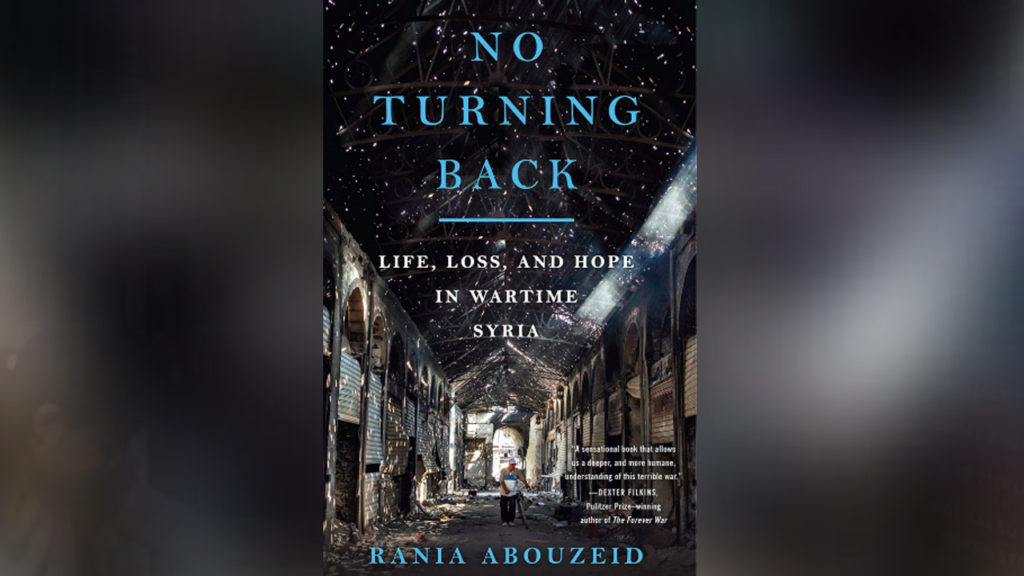 'No Turning Back' - Rania Abouzeid on Reporting in Wartime Syria