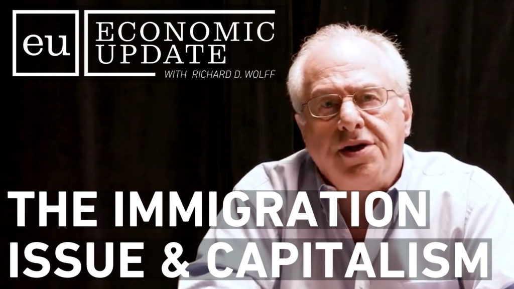 Economic Update: The Immigration Issue and Capitalism