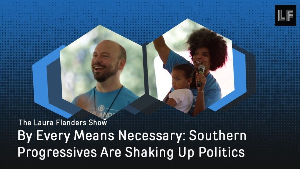 Laura Flanders Show: Southern Progressives Are Shaking Up Politics