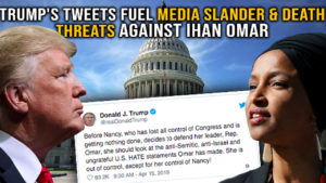 Trump's Tweets Fuel Media Slander and Death Threats Against Ilhan Omar