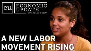 Economic Update: A New Labor Movement Rising