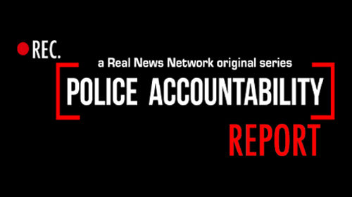 Police Accountability Report | The Real News Network